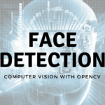 Face Detection with OpenCV – Computer Vision