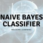 Naive Bayes Classifier Explained Step by Step